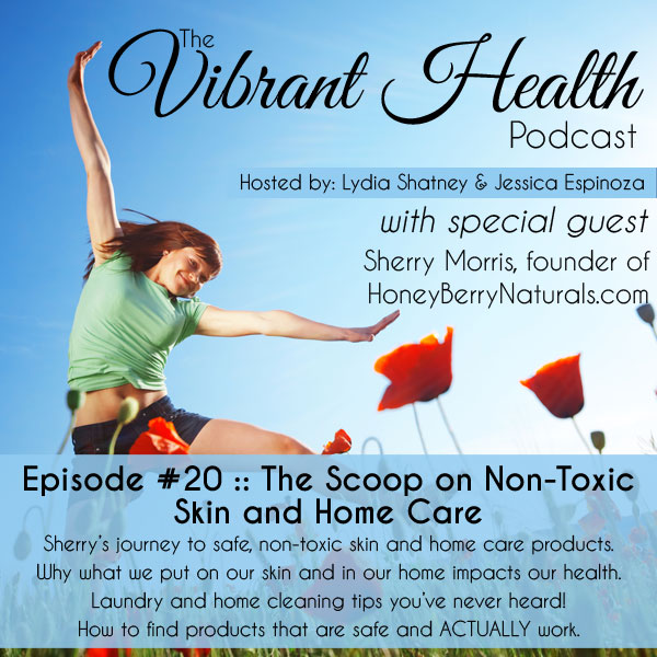 The VH Podcast, Episode 20: The Scoop on Non-Toxic Skin and Home Care // deliciousobsessions.com