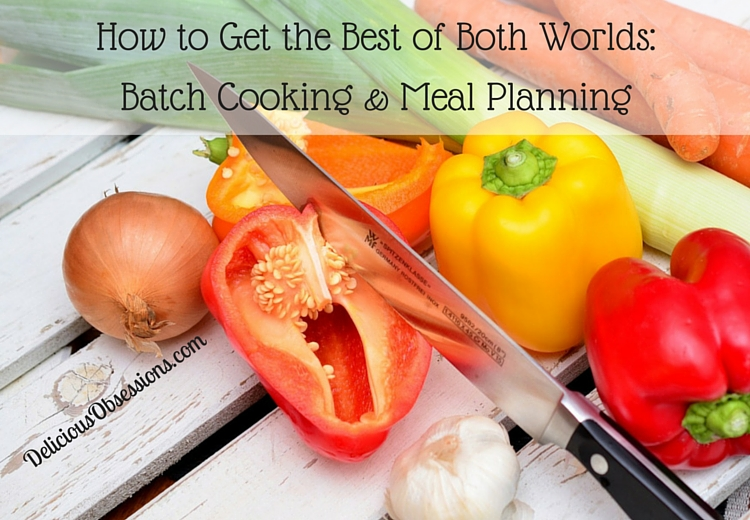 How to Get the Best of Both Worlds: Batching Cooking & Meal Planning