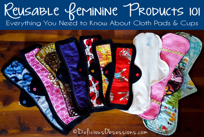 Reusable Feminine Products 101: Everything You Need to Know About Cloth Pads and Cups // deliciousobsessions.com