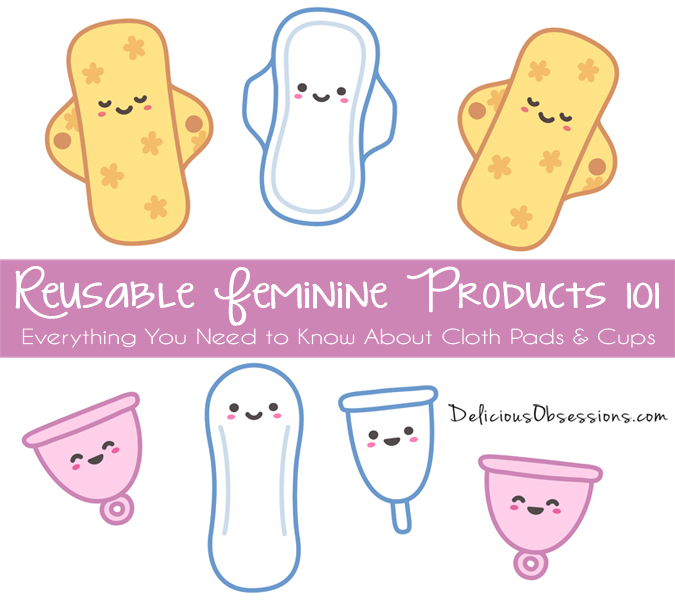 Reusable Feminine Products 101: Everything You Need to Know About Cloth Pads and Menstrual Cups