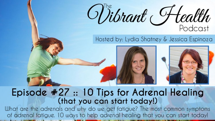 The VH Podcast, Episode 27: 10 Tips for Adrenal Healing (that you can start today!) // deliciousobsessions.com
