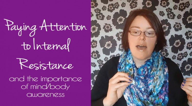 Paying Attention to Internal Resistance (and the importance of mind/body awareness)