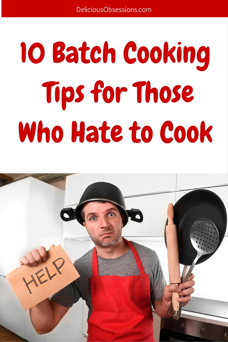 10 Batch Cooking Tips for Those Who Hate to Cook