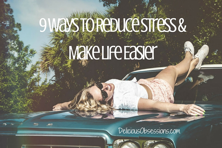 9 Ways to Reduce Stress & Make Life Easier