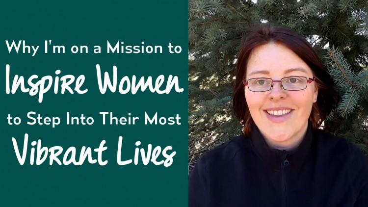 Why I'm on a Mission to Inspire Women to Step into Their Most Vibrant Lives