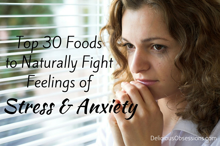 Top 30 Foods to Naturally Fight Feelings of Stress & Anxiety