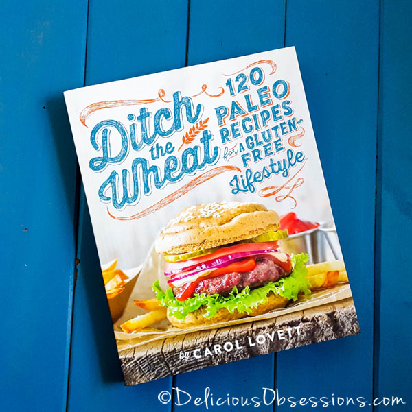Cookbook Review: Ditch the Wheat by Carol Lovett (+ Exclusive Recipe!) // deliciousobsessions.com