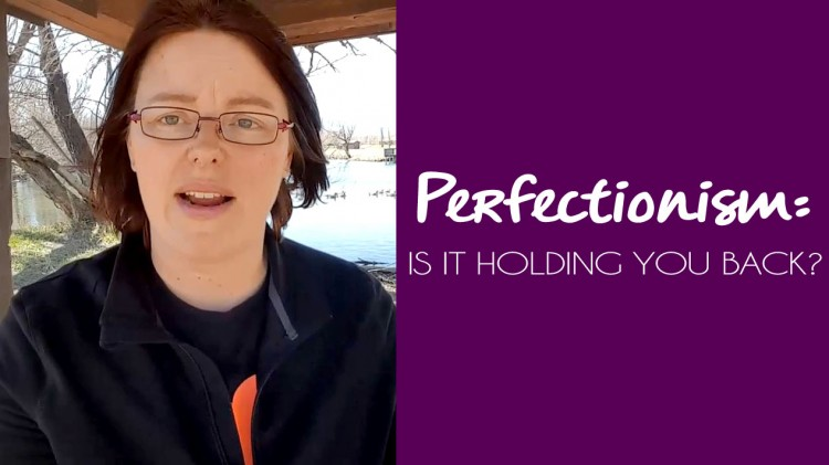 Is Perfectionism Holding You Back? It's Time to Go Live Your Life!