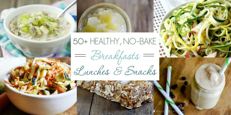 50+ Healthy, No-Bake Breakfasts, Lunches, and Snacks