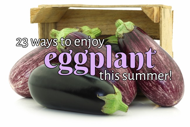 23 Ways to Enjoy Eggplant
