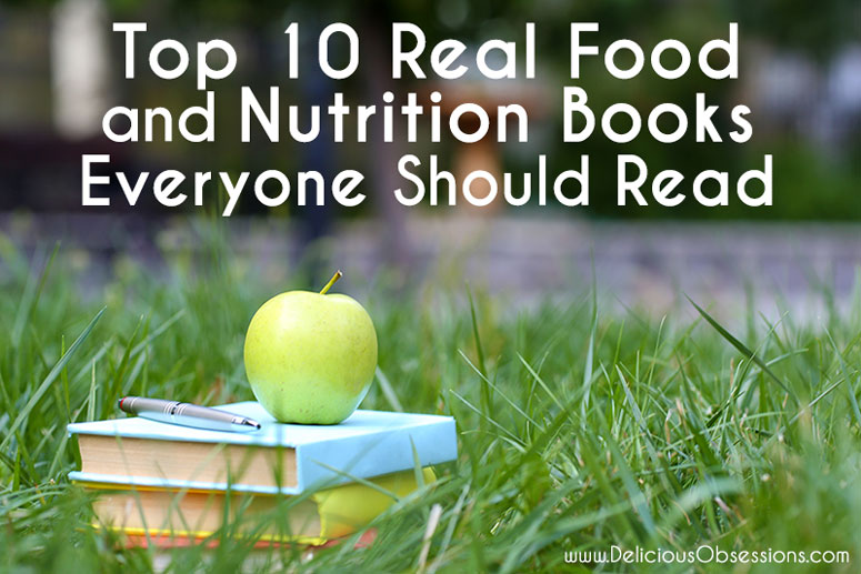The Top 10 Real Food and Nutrition Books Everyone Should Read