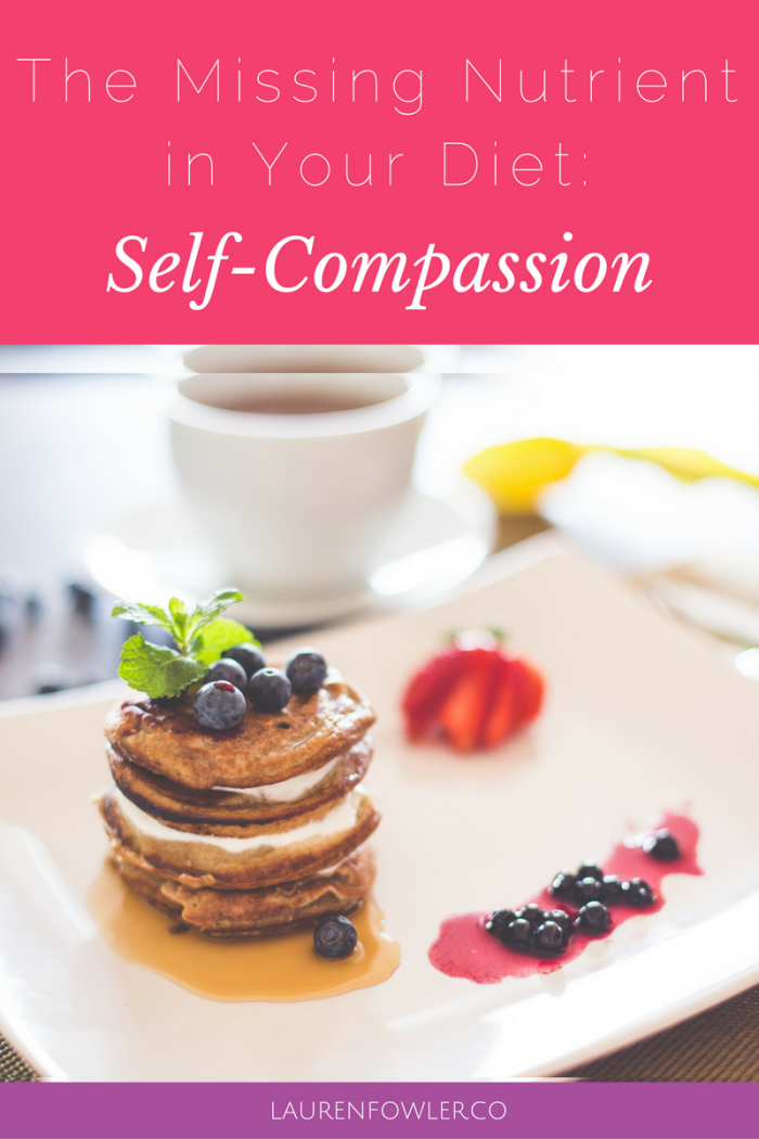 The Missing Nutrient in your Diet: Self-Compassion
