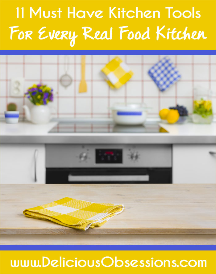 11 Must Have Kitchen Tools For Every Real Food Kitchen