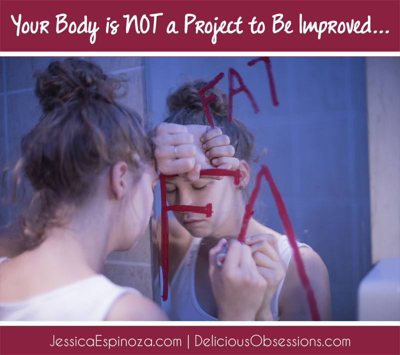 Your Body is NOT a Project to Be Improved…
