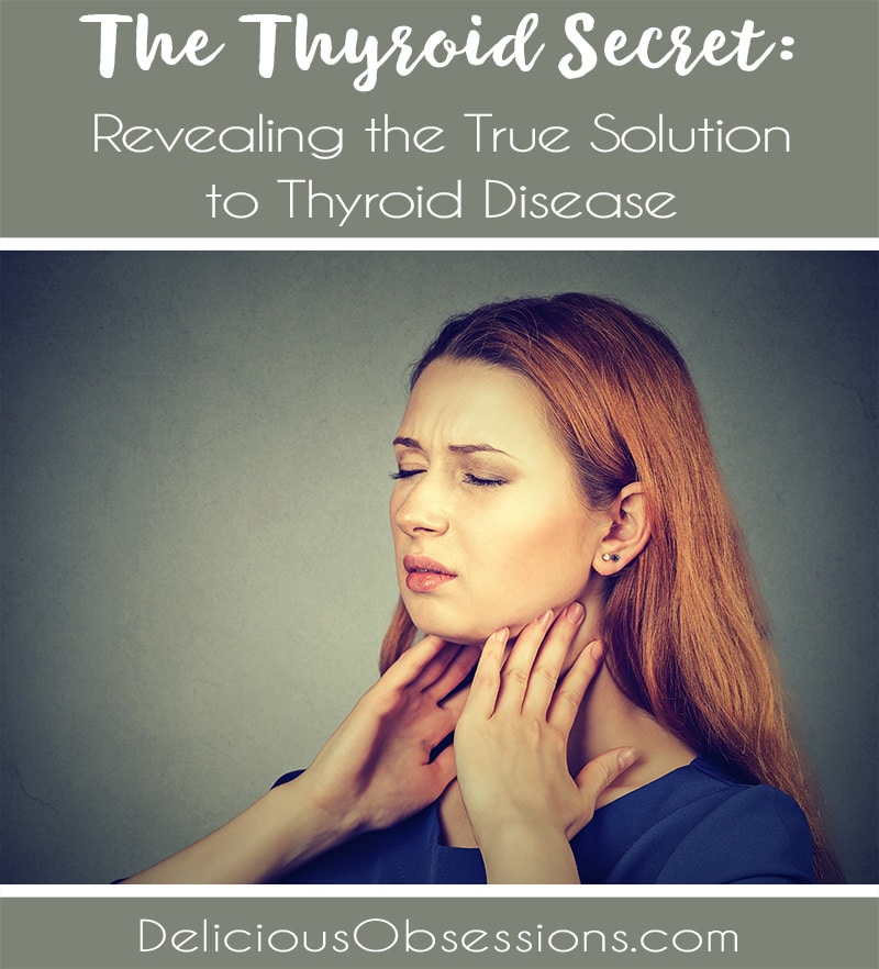 The Thyroid Secret: Revealing the True Solution to Thyroid Disease