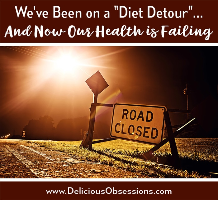 "We've Been on a ""Diet Detour"" For Over 100 Years…And Now Our Health is Failing"