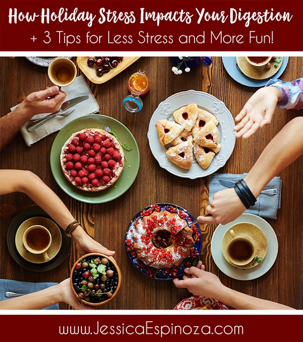 How Holiday Stress Impacts Your Digestion + 3 Tips For Less Stress and More Fun!