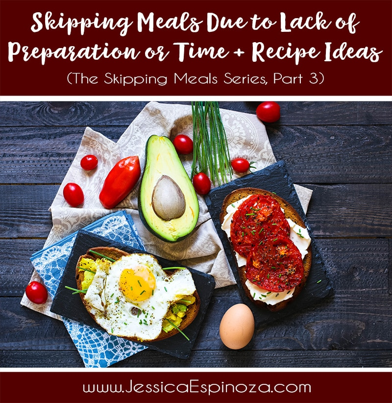The Skipping Meals Series, Part 3: Lack of Preparation or Time + Recipe Ideas
