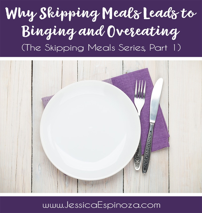 The Skipping Meals Series, Part 1: Why Skipping Meals Leads to Binging and Overeating