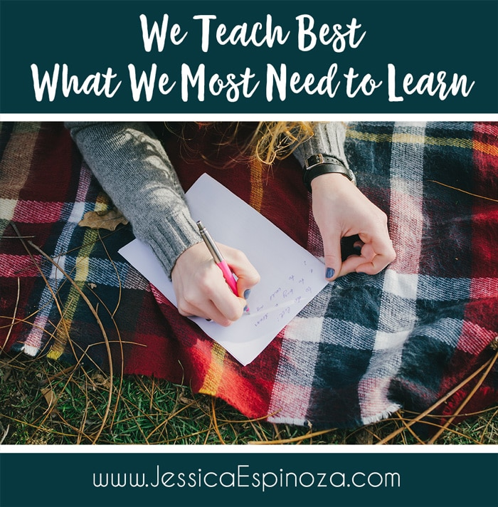 We Teach Best What We Most Need to Learn
